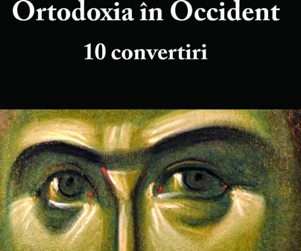 """""""Ortodoxia în Occident. 10 convertiri"""". O carte care luminează"""
