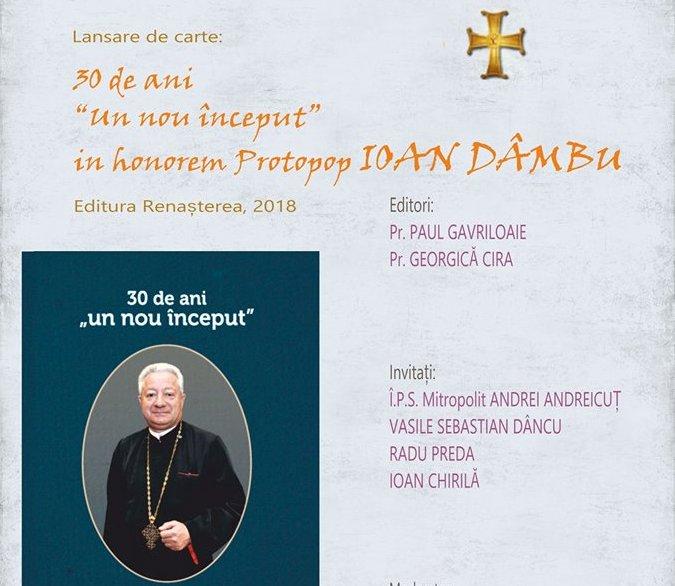 "Lansare de carte: 30 de ani ""un nou început"". In honorem Protopop Ioan Dâmbu"