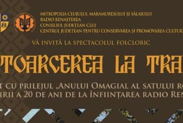 """<span style='color:#B00000  ;font-size:14px;'>Cu prilejul """"Anului Omagial al satului românesc"""" și împlinirii a 20 de ani de la înființarea radio Renașterea</span> <br> Spectacolul folcloric ,,Reîntoarcerea la tradiții""""</p>"""
