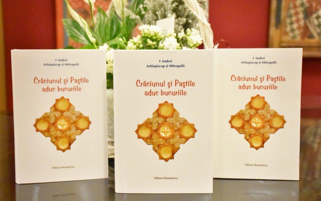 """Lansarea cărții """"Crăciunul și Paștile aduc bucuriile"""", cu prilejul aniversării a 30 de ani de la hirotonia întru arhiereu a Mitropolitului Andrei"""