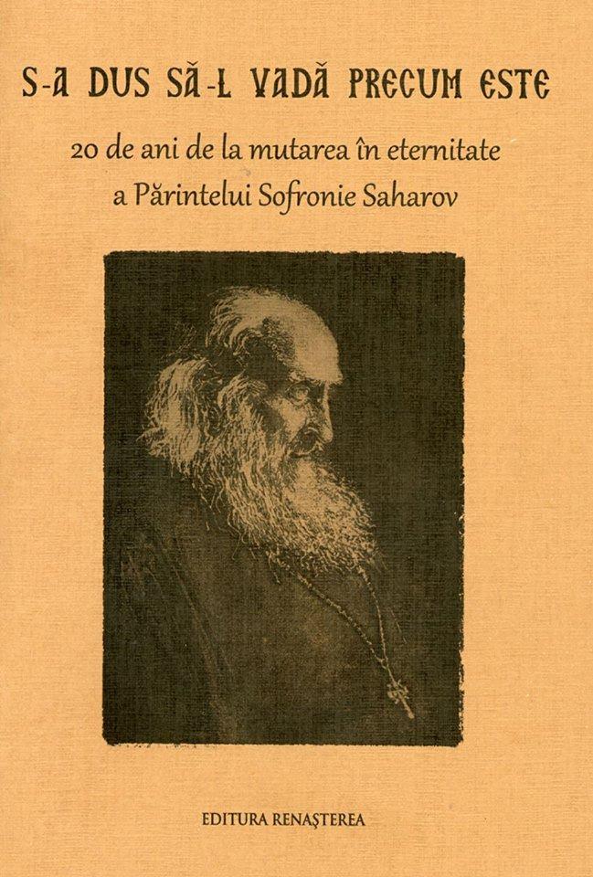 S-a dus să-L vadă precum este : 20 de ani de la mutarea în eternitate a Părintelui Sofronie Saharov