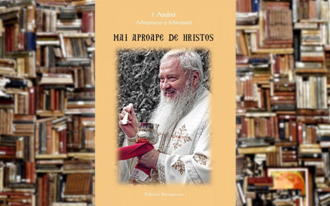 ÎPS Andrei | Mai aproape de Hristos