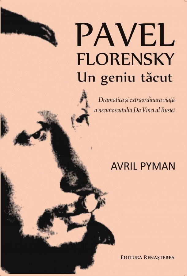 Avril Pyman   Pavel Florenski - Un geniu tăcut : dramatica şi extraordinara viaţă a necunoscutului da Vinci al Rusiei