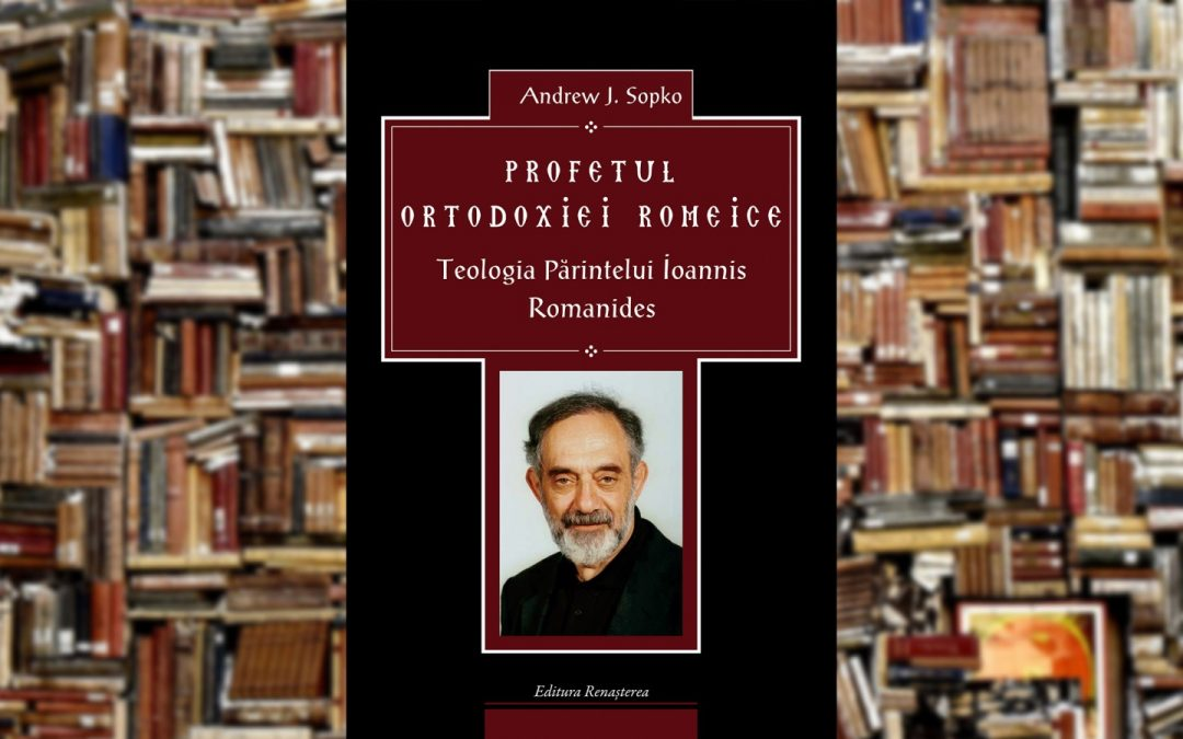 Andrew J. Sopko – Profetul ortodoxiei romeice: teologia părintelui Ioannis Romanides