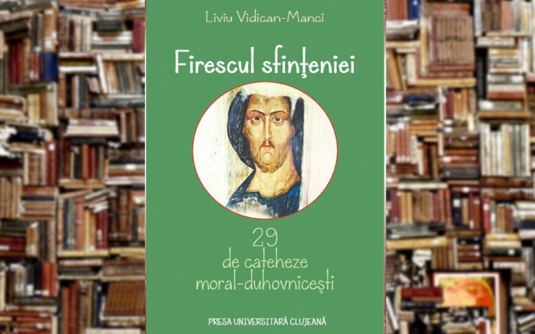 Pr. Liviu Vidican Manci | Firescul sfințeniei