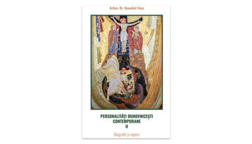 Recomandare de carte: Arhim. Dr. Benedict Vesa, Personalități duhovnicești contemporane. Biografii și repere, vol. 2