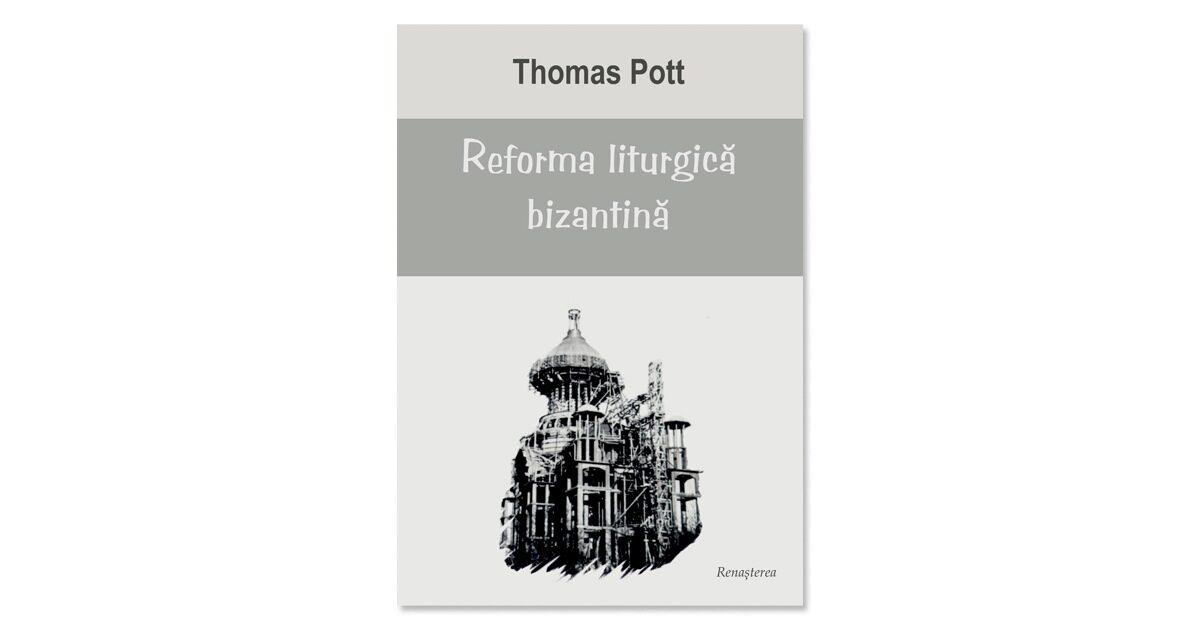 """Recomandare de carte: Thomas Pott, """"Reforma liturgică bizantină"""""""