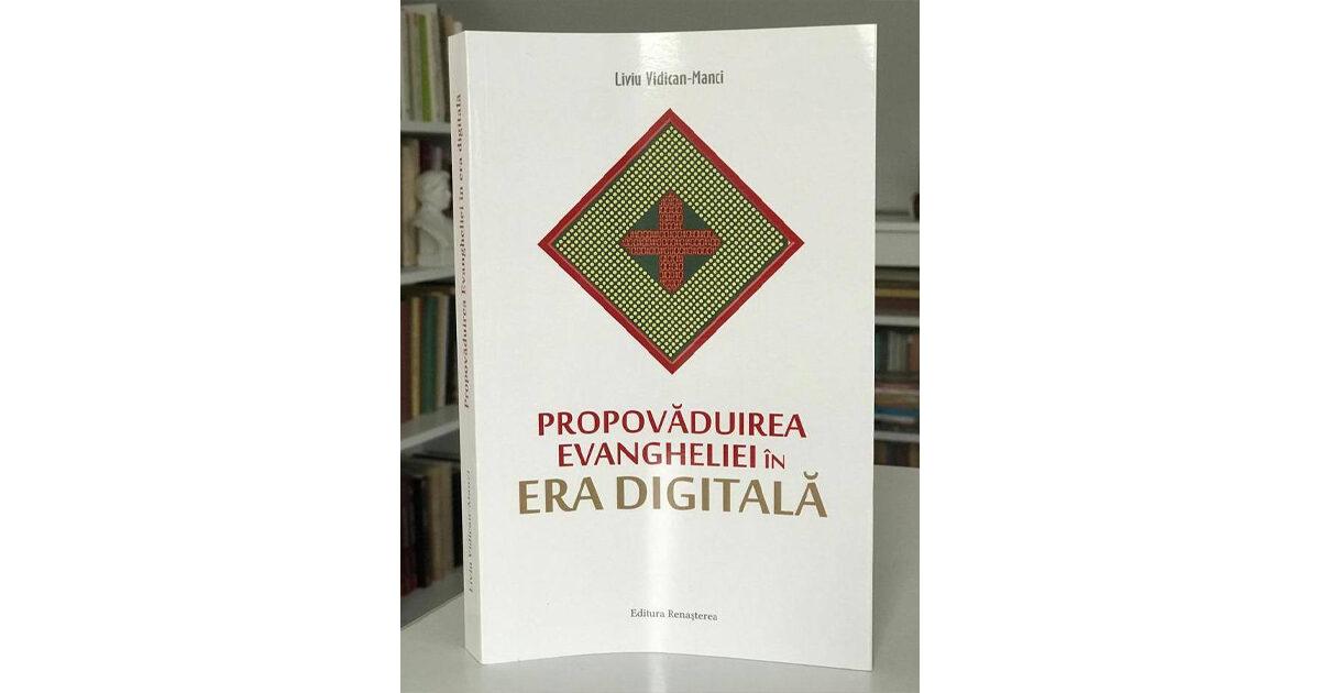 Recomandare de carte: Propovăduirea Evangheliei în Era Digitală (Pr. Liviu Vidican Manci)