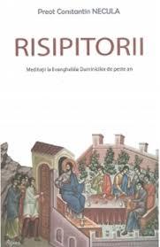 Pr. Constantin Necula, Risipitorii. Meditații la Evangheliile Duminicilor de peste an, Editura Agnos, Sibiu, 2020, 285 p.