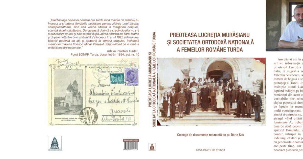 Pr. Dorin Sas (ed.), Preoteasa Lucreţia Murăşianu şi Societatea Ortodoxă Naţională a Femeilor Române Turda, Editura Casa Cărții de Știință, Cluj-Napoca, 2020.
