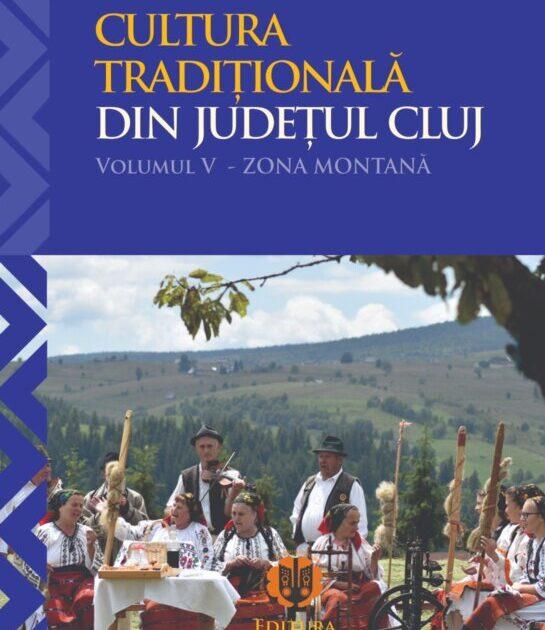 Cultura Tradițională din Județul Cluj, Volumul V – Zona Montană, Editura Tradiții Clujene, Cluj-Napoca, 2020