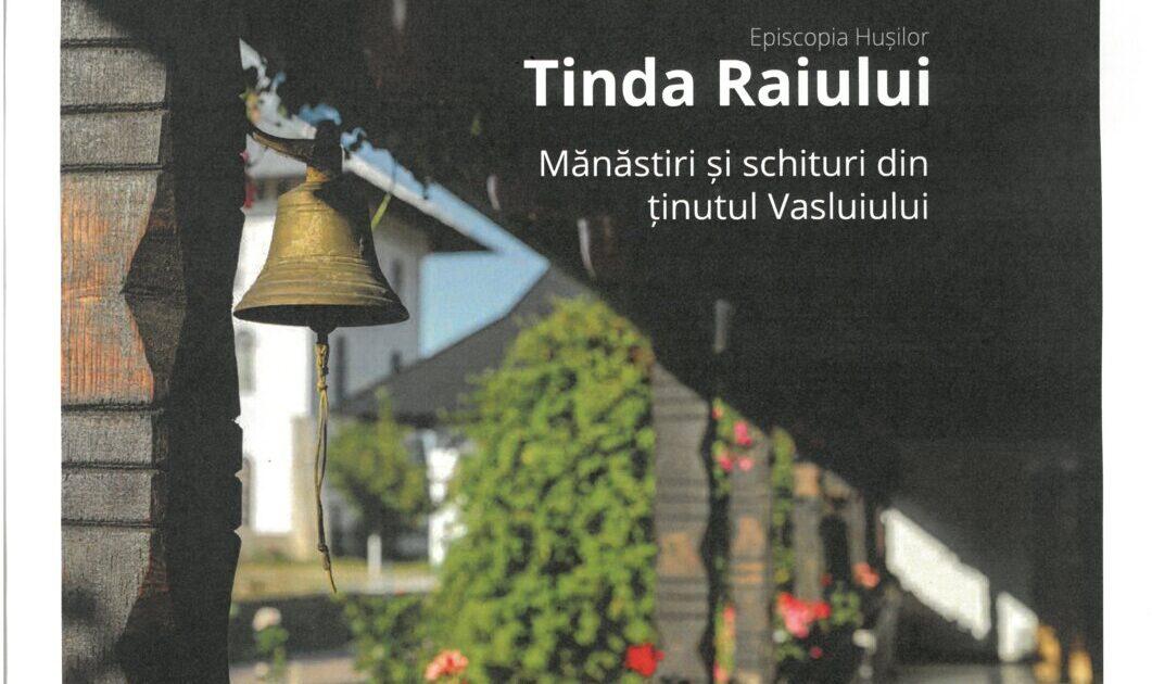 Episcopia Hușilor, Tinda Raiului. Mănăstiri și schituri din ținutul Vasluiului, Editura Horeb, Huși, 2020.