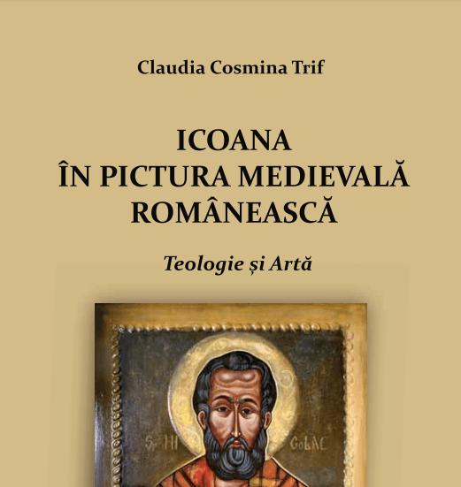 Claudia Cosmina Trif, Icoana în pictura medievală românească – Teologie și Artă, Editura Presa Universitară Clujeană, Cluj-Napoca, 2020