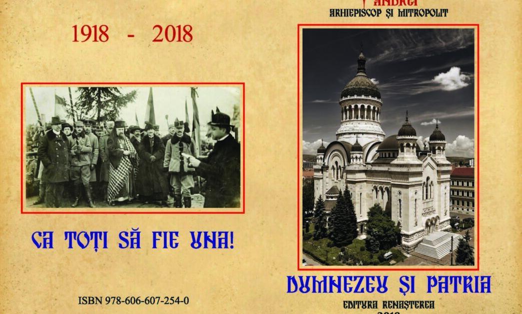 † ANDREI Arhiepiscopul Vadului, Feleacului și Clujului și Mitropolitul Clujului, Maramureșului și Sălajului – Dumnezeu şi Patria