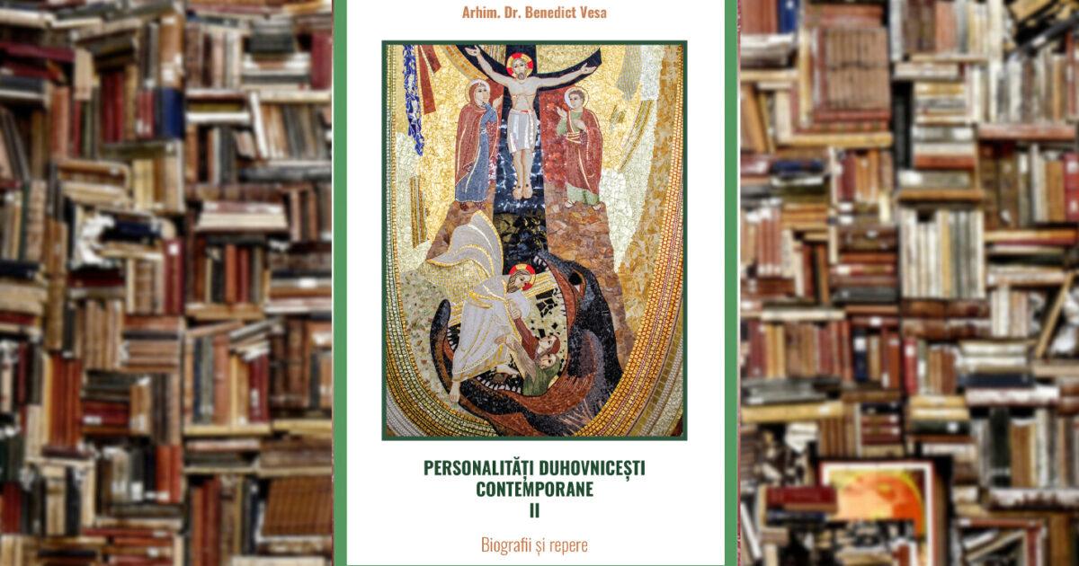 † Benedict Bistrițeanul | Personalităţi duhovniceşti contemporane II
