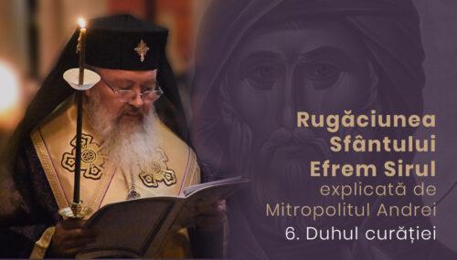 Duhul curăției | Rugăciunea Sf. Efrem Sirul, explicată de Mitropolitul Andrei