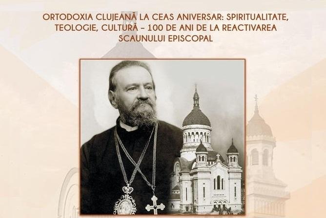 """Simpozionul """"Ortodoxia clujeană la ceas aniversar: Spiritualitate, Teologie, Cultură – 100 de ani de la reactivarea scaunului Episcopal"""""""